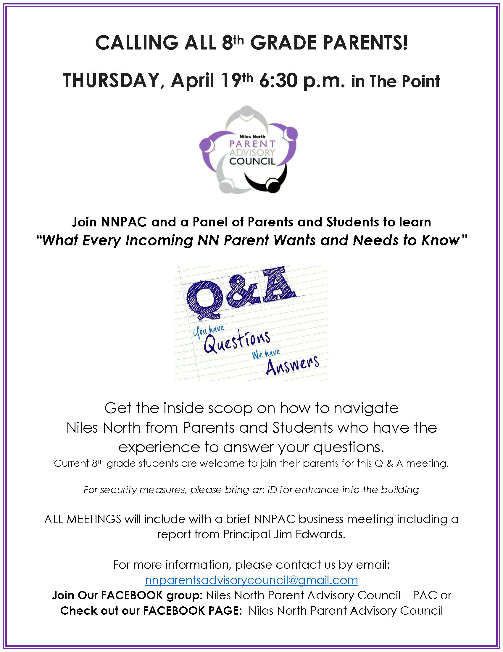 """CALLING ALL 8th GRADE PARENTS! THURSDAY, April 19th 6:30 p.m. in The Point Join NNPAC and a Panel of Parents and Students to learn """"What Every Incoming NN Parent Wants and Needs to Know"""" Get the inside scoop on how to navigate Niles North from Parents and Students who have the experience to answer your questions. Current 8th grade students are welcome to join their parents for this Q & A meeting. For security measures, please bring an ID for entrance into the building ALL MEETINGS will include with a brief NNPAC business meeting including a report from Principal Jim Edwards. For more information, please contact us by email: nnparentsadvisorycouncil@gmail.com Join Our FACEBOOK group: Niles North Parent Advisory Council – PAC or Check out our FACEBOOK PAGE: Niles North Parent Advisory Council"""